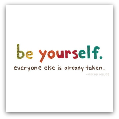 be youself. everyone else is already taken.