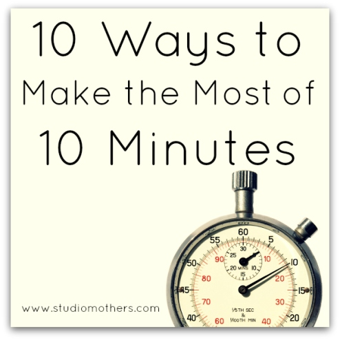 10 Ways to Make the Most of 10 Minutes